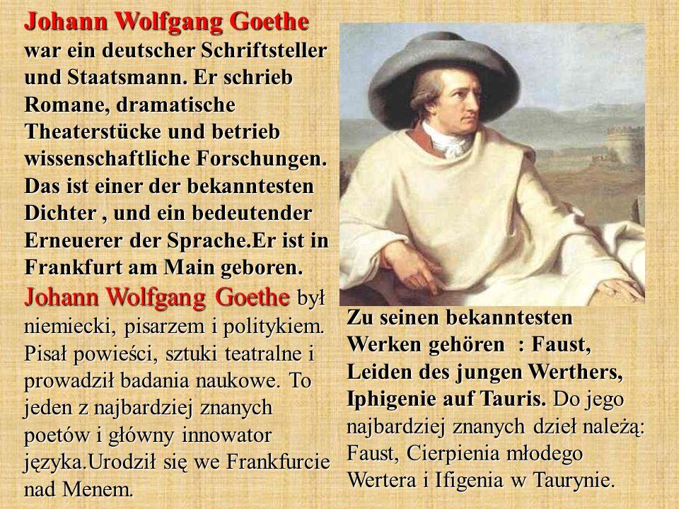 Zu seinen bekanntesten Werken gehören : Faust, Leiden des jungen Werthers, Iphigenie auf Tauris.