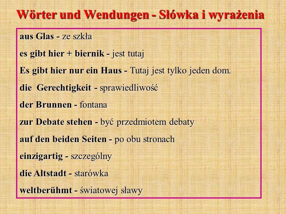 Wörter und Wendungen - Słówka i wyrażenia aus Glas - ze szkła es gibt hier + biernik - jest tutaj Es gibt hier nur ein Haus - Tutaj jest tylko jeden dom.