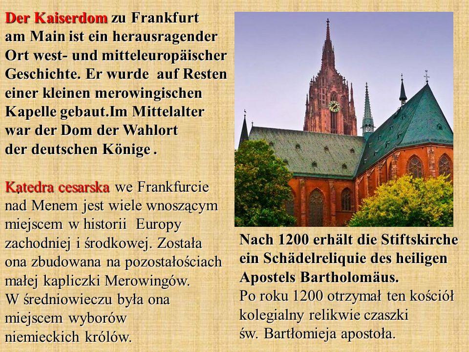 Der Kaiserdom zu Frankfurt am Main ist ein herausragender Ort west- und mitteleuropäischer Geschichte.