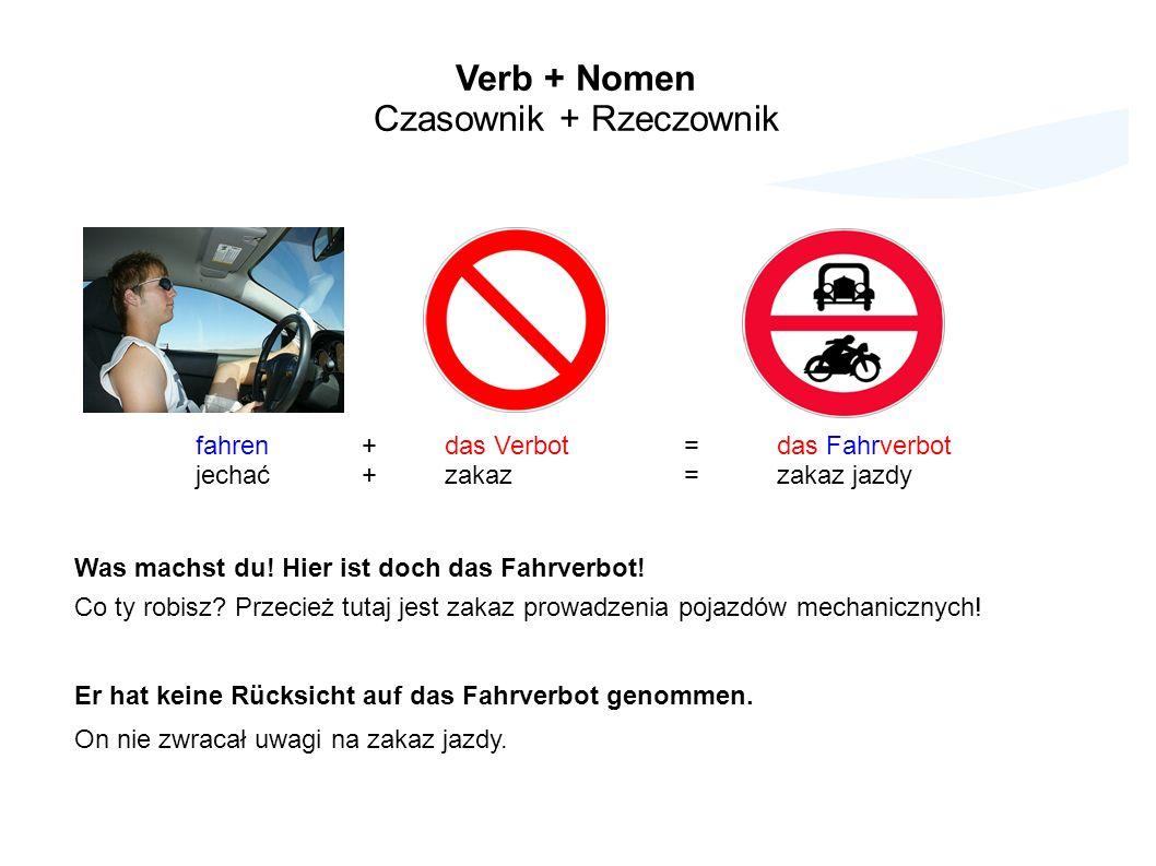 Verb + Nomen Czasownik + Rzeczownik fahren+das Verbot = das Fahrverbot jechać+zakaz =zakaz jazdy Was machst du.
