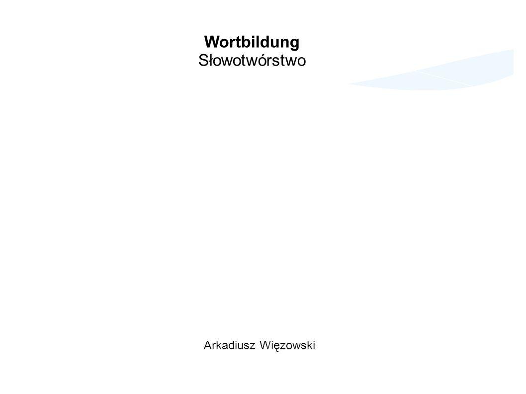 Wortbildung Słowotwórstwo Arkadiusz Więzowski