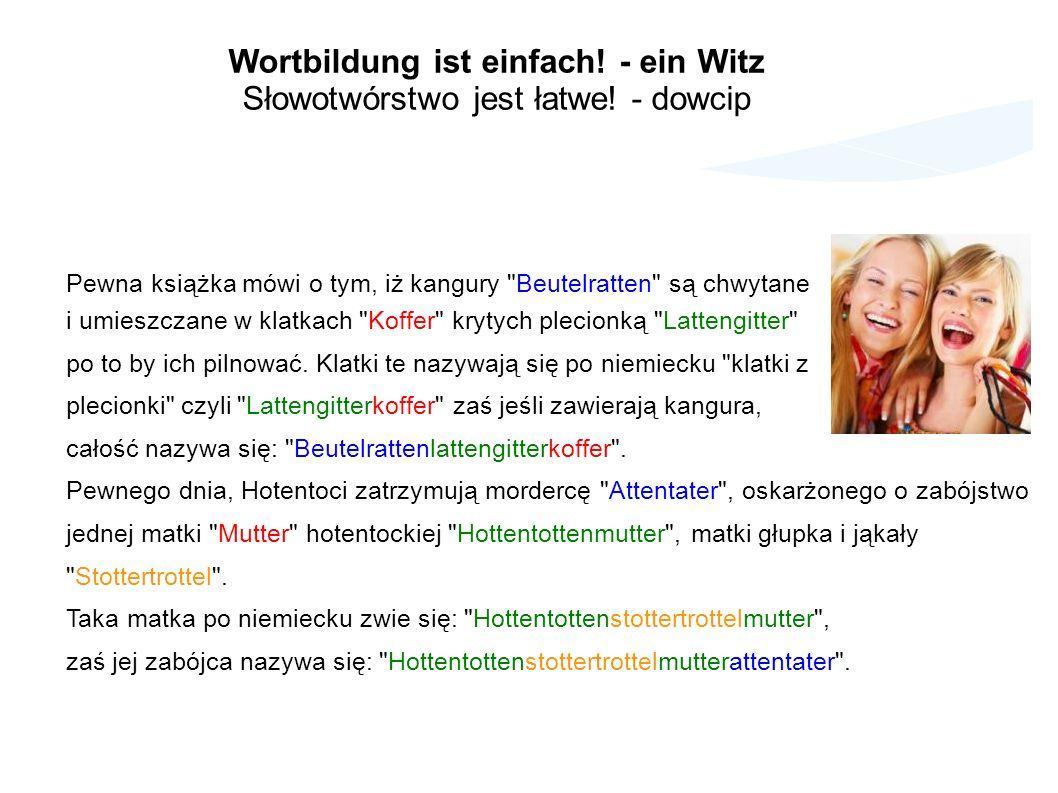 Wortbildung ist einfach. - ein Witz Słowotwórstwo jest łatwe.