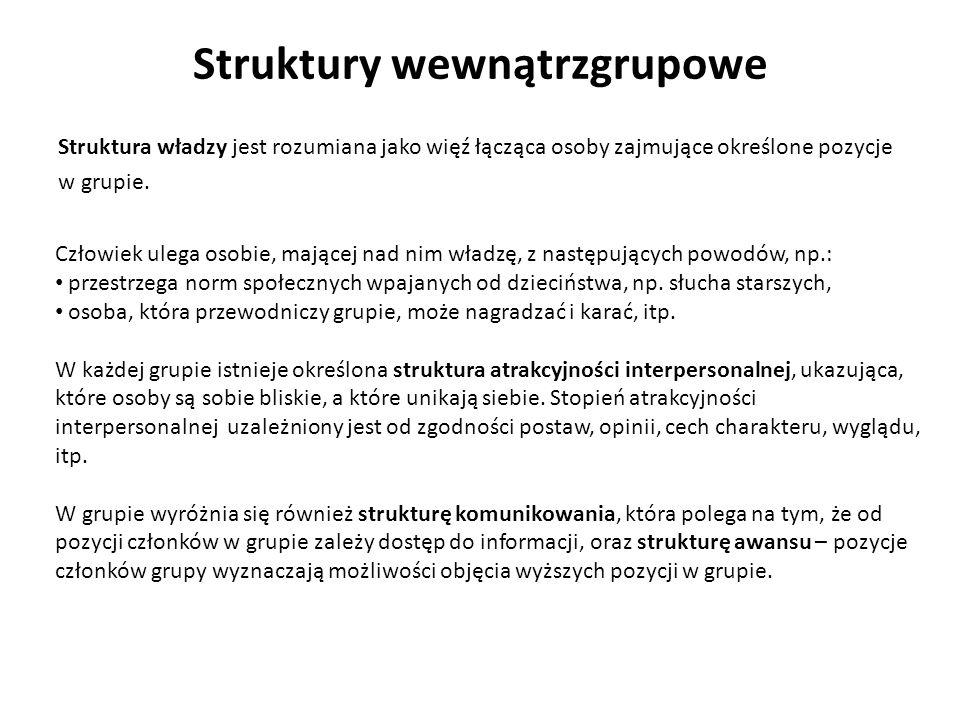 Struktury wewnątrzgrupowe Struktura władzy jest rozumiana jako więź łącząca osoby zajmujące określone pozycje w grupie. Człowiek ulega osobie, mającej