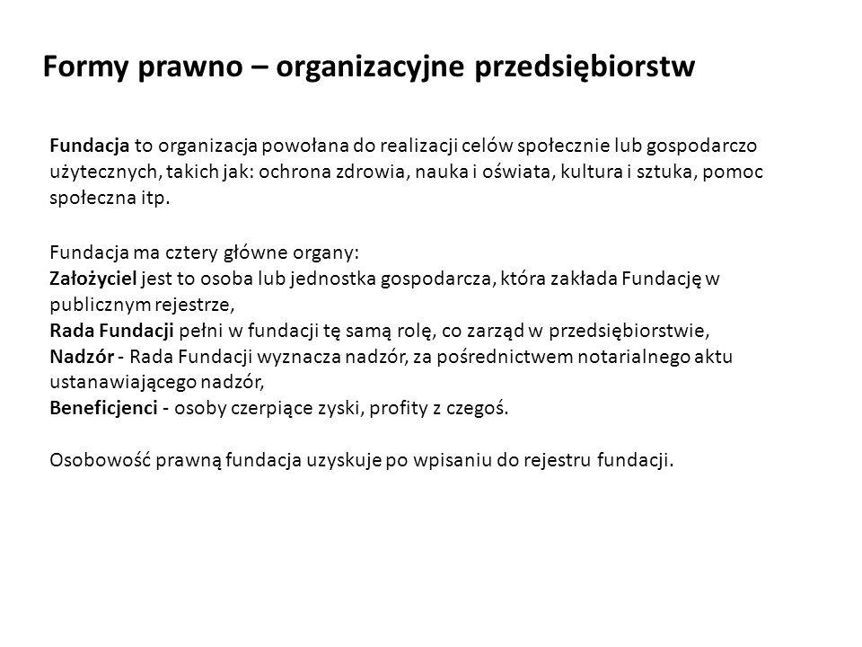 Formy prawno – organizacyjne przedsiębiorstw Fundacja to organizacja powołana do realizacji celów społecznie lub gospodarczo użytecznych, takich jak: