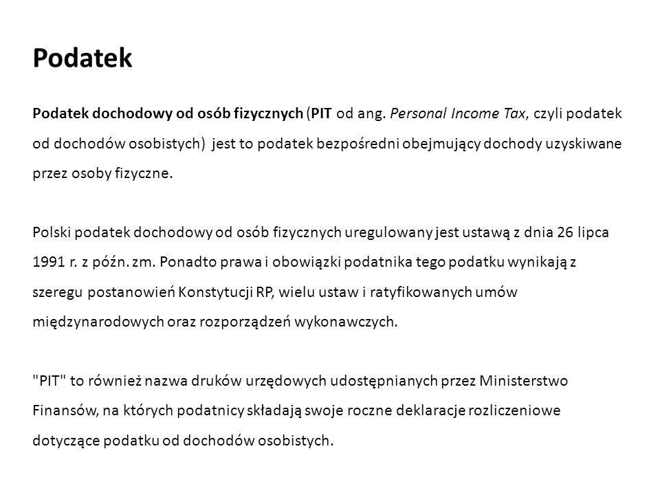 Podatek dochodowy od osób fizycznych (PIT od ang. Personal Income Tax, czyli podatek od dochodów osobistych) jest to podatek bezpośredni obejmujący do