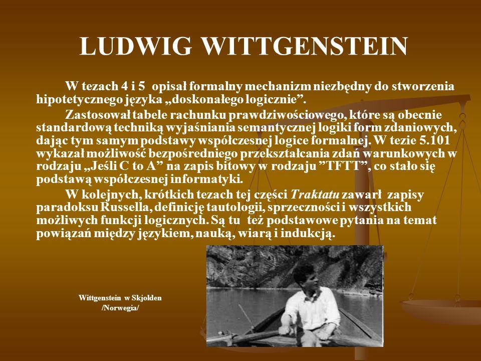 LUDWIG WITTGENSTEIN W tezach 4 i 5 opisał formalny mechanizm niezbędny do stworzenia hipotetycznego języka doskonałego logicznie. Zastosował tabele ra