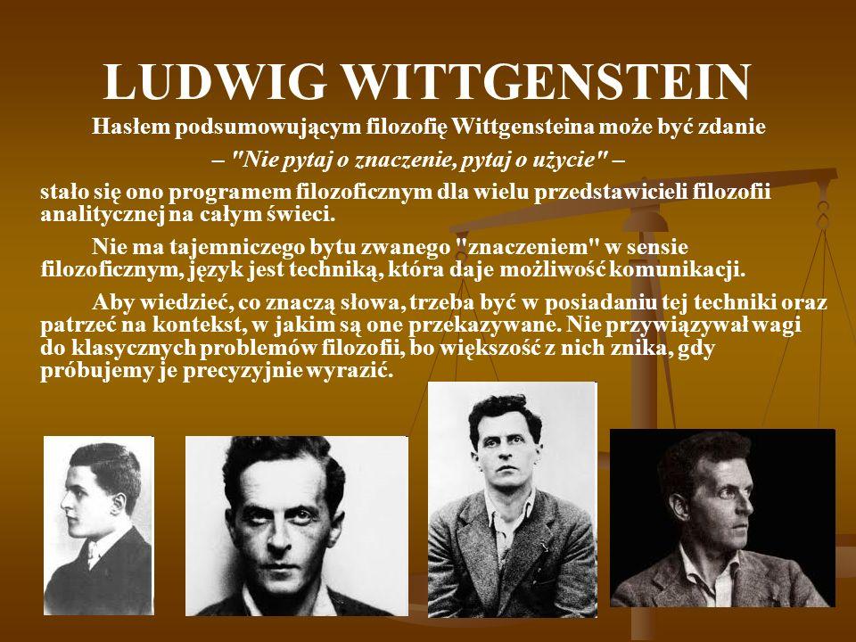 LUDWIG WITTGENSTEIN Hasłem podsumowującym filozofię Wittgensteina może być zdanie –