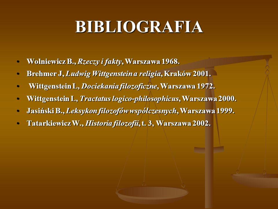 BIBLIOGRAFIA Wolniewicz B., Rzeczy i fakty, Warszawa 1968.Wolniewicz B., Rzeczy i fakty, Warszawa 1968. Brehmer J, Ludwig Wittgenstein a religia, Krak