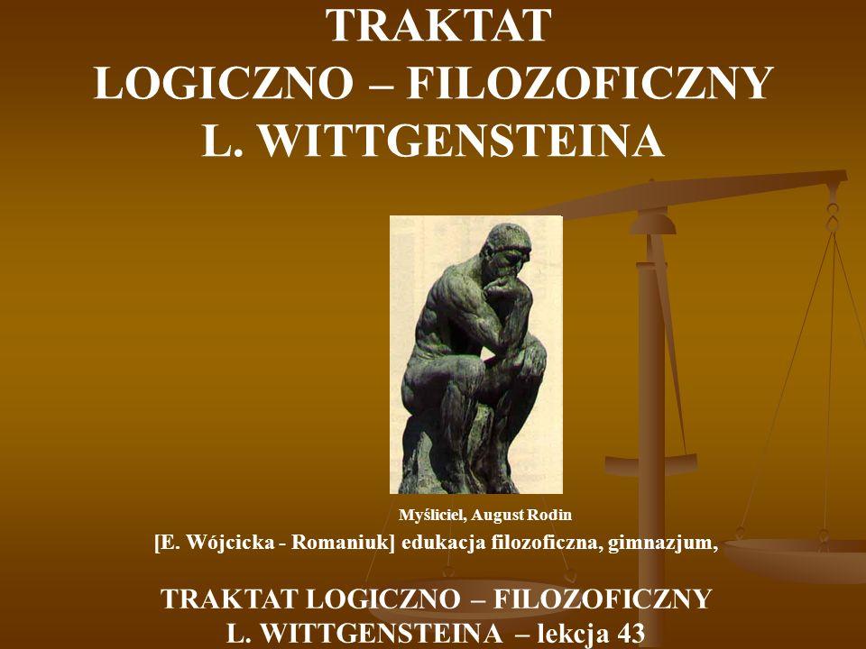 TRAKTAT LOGICZNO – FILOZOFICZNY L. WITTGENSTEINA Myśliciel, August Rodin [E. Wójcicka - Romaniuk] edukacja filozoficzna, gimnazjum, TRAKTAT LOGICZNO –