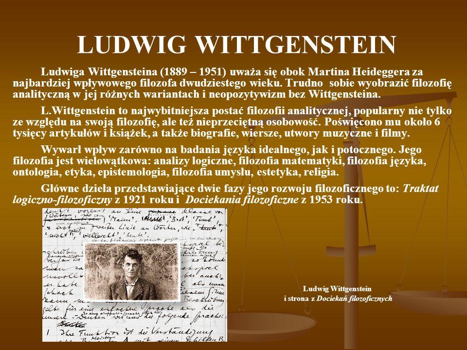 LUDWIG WITTGENSTEIN Ludwiga Wittgensteina (1889 – 1951) uważa się obok Martina Heideggera za najbardziej wpływowego filozofa dwudziestego wieku. Trudn