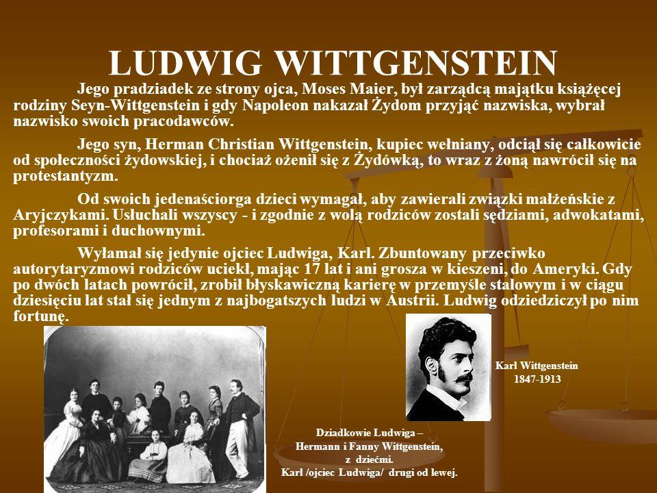 LUDWIG WITTGENSTEIN Jego pradziadek ze strony ojca, Moses Maier, był zarządcą majątku książęcej rodziny Seyn-Wittgenstein i gdy Napoleon nakazał Żydom