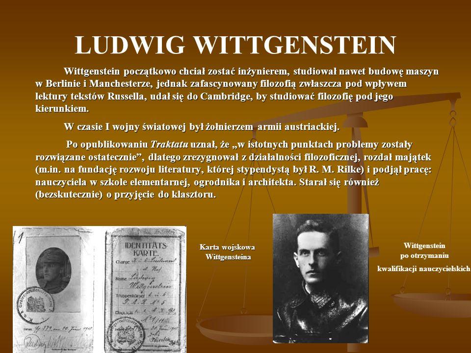 LUDWIG WITTGENSTEIN Wittgenstein początkowo chciał zostać inżynierem, studiował nawet budowę maszyn w Berlinie i Manchesterze, jednak zafascynowany fi