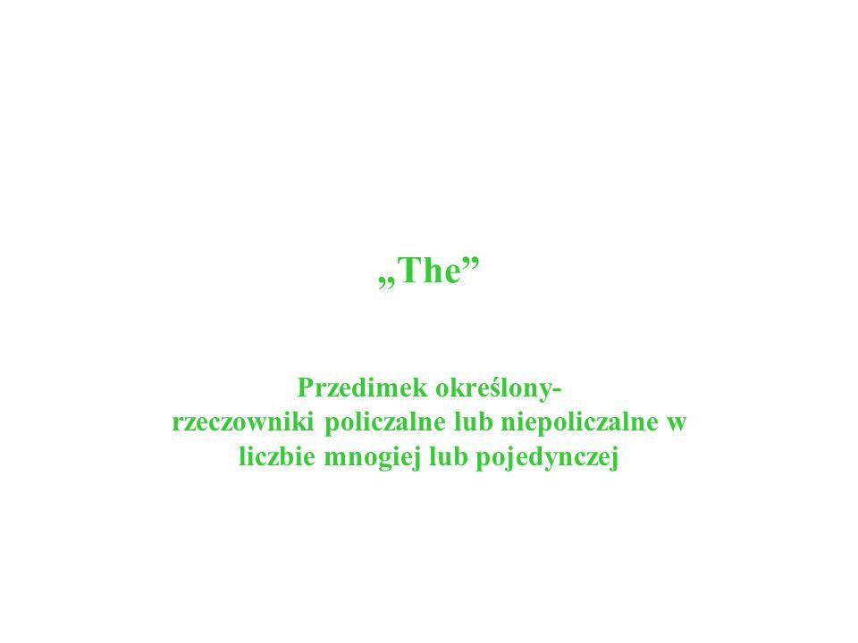 The Przedimek określony- rzeczowniki policzalne lub niepoliczalne w liczbie mnogiej lub pojedynczej