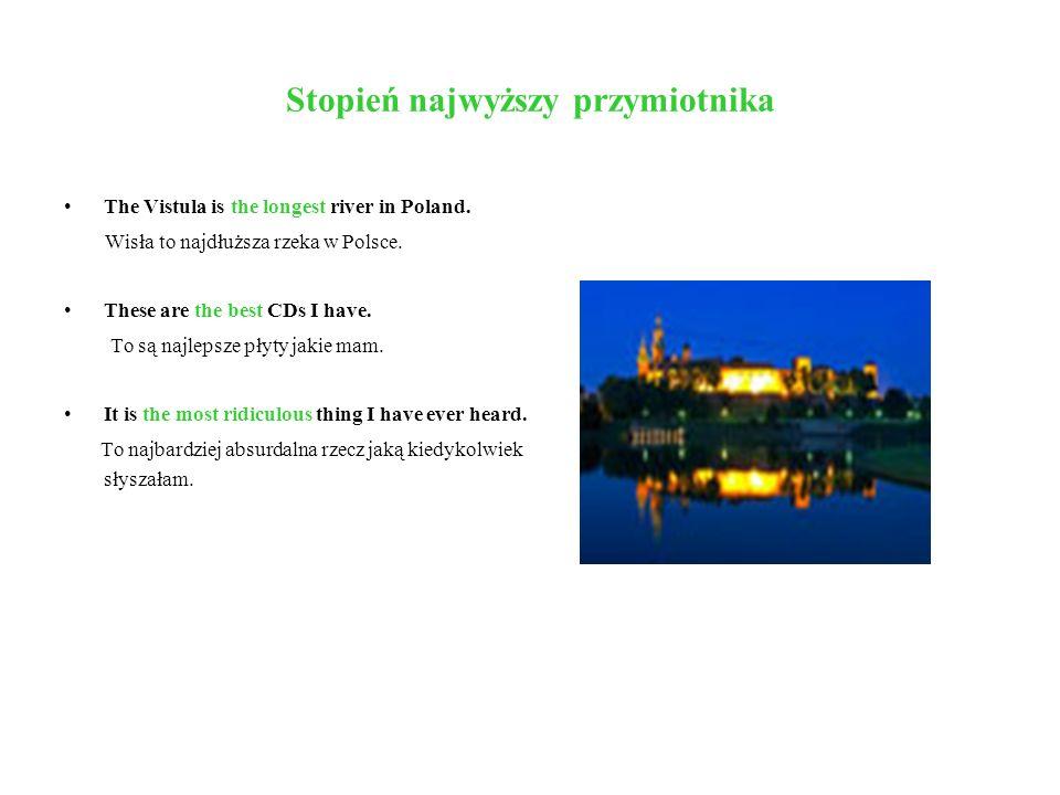 Stopień najwyższy przymiotnika The Vistula is the longest river in Poland. Wisła to najdłuższa rzeka w Polsce. These are the best CDs I have. To są na