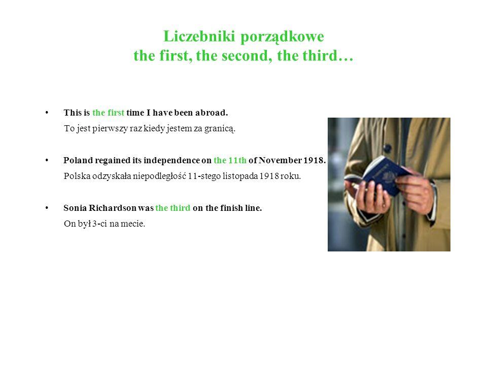 Liczebniki porządkowe the first, the second, the third… This is the first time I have been abroad. To jest pierwszy raz kiedy jestem za granicą. Polan