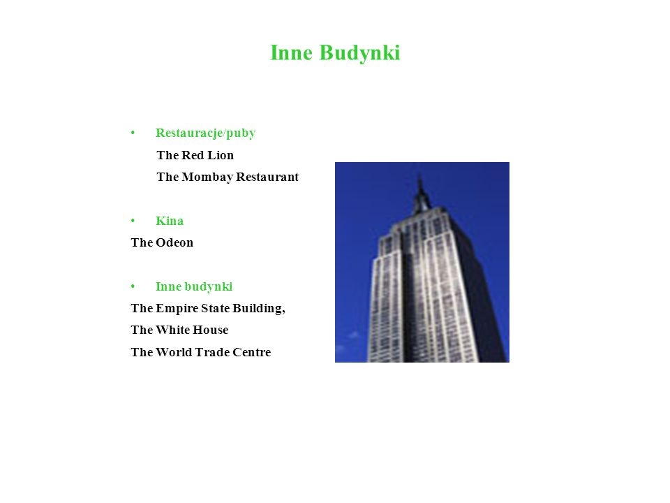 Inne Budynki Restauracje/puby The Red Lion The Mombay Restaurant Kina The Odeon Inne budynki The Empire State Building, The White House The World Trad