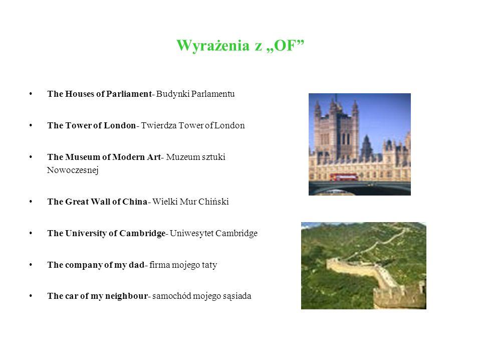 Wyrażenia z OF The Houses of Parliament- Budynki Parlamentu The Tower of London- Twierdza Tower of London The Museum of Modern Art- Muzeum sztuki Nowo