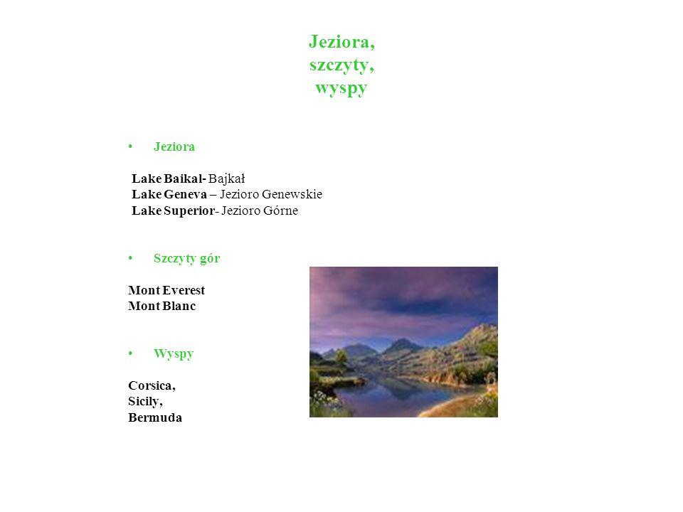 Jeziora, szczyty, wyspy Jeziora Lake Baikal- Bajkał Lake Geneva – Jezioro Genewskie Lake Superior- Jezioro Górne Szczyty gór Mont Everest Mont Blanc W