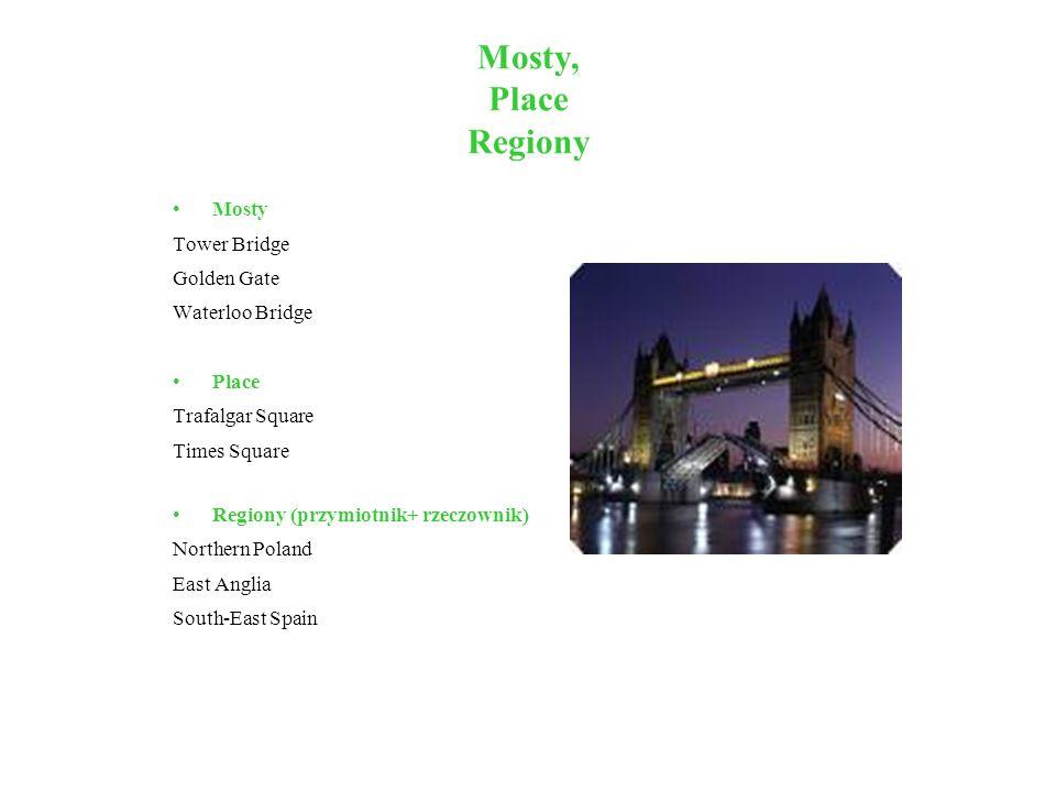 Mosty, Place Regiony Mosty Tower Bridge Golden Gate Waterloo Bridge Place Trafalgar Square Times Square Regiony (przymiotnik+ rzeczownik) Northern Pol