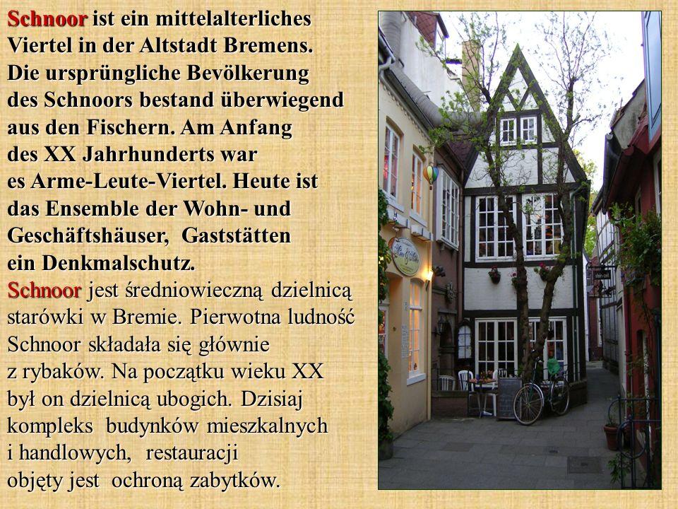 Schnoor ist ein mittelalterliches Viertel in der Altstadt Bremens. Die ursprüngliche Bevölkerung des Schnoors bestand überwiegend aus den Fischern. Am