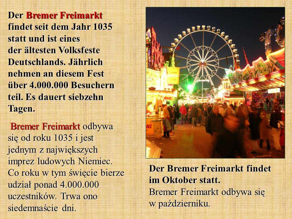 Der Bremer Freimarkt findet im Oktober statt. Bremer Freimarkt odbywa się w październiku. Der Bremer Freimarkt findet seit dem Jahr 1035 statt und ist