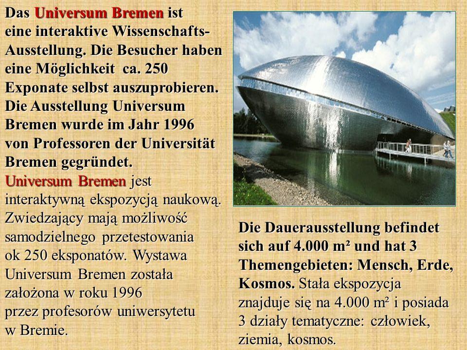 Das Universum Bremen ist eine interaktive Wissenschafts- Ausstellung. Die Besucher haben eine Möglichkeit ca. 250 Exponate selbst auszuprobieren. Die