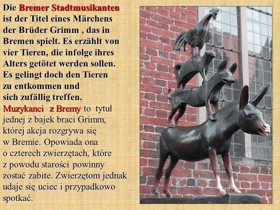Die Bremer Stadtmusikanten ist der Titel eines Märchens der Brüder Grimm, das in Bremen spielt. Es erzählt von vier Tieren, die infolge ihres Alters g