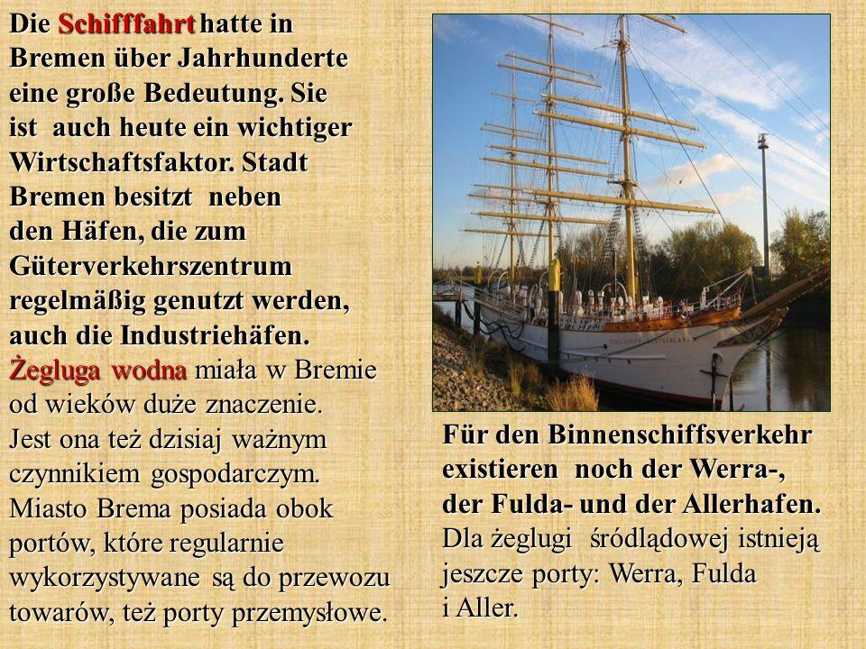 Für den Binnenschiffsverkehr existieren noch der Werra-, der Fulda- und der Allerhafen. Dla żeglugi śródlądowej istnieją jeszcze porty: Werra, Fulda i