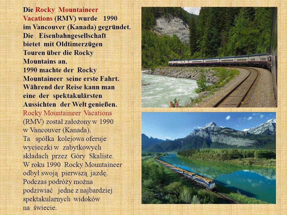 Die Rocky Mountaineer Vacations (RMV) wurde 1990 im Vancouver (Kanada) gegründet.