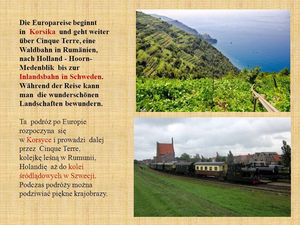 Die Europareise beginnt in Korsika und geht weiter über Cinque Terre, eine Waldbahn in Rumänien, nach Holland - Hoorn- Medenblik bis zur Inlandsbahn in Schweden.