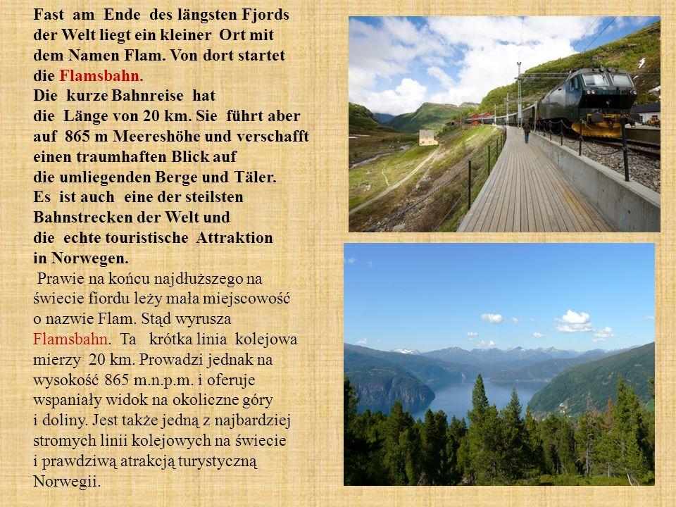 Fast am Ende des längsten Fjords der Welt liegt ein kleiner Ort mit dem Namen Flam.