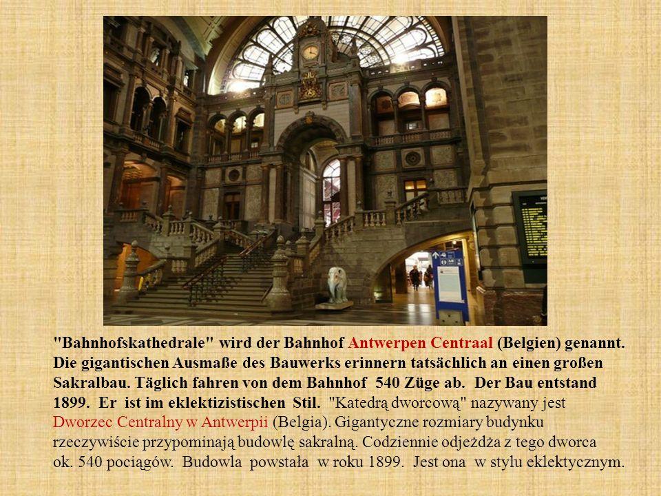 Bahnhofskathedrale wird der Bahnhof Antwerpen Centraal (Belgien) genannt.