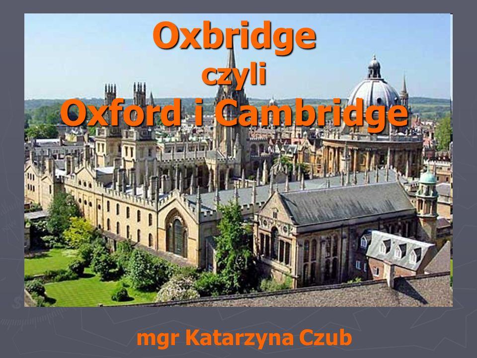 Oxbridge czyli Oxford i Cambridge mgr Katarzyna Czub