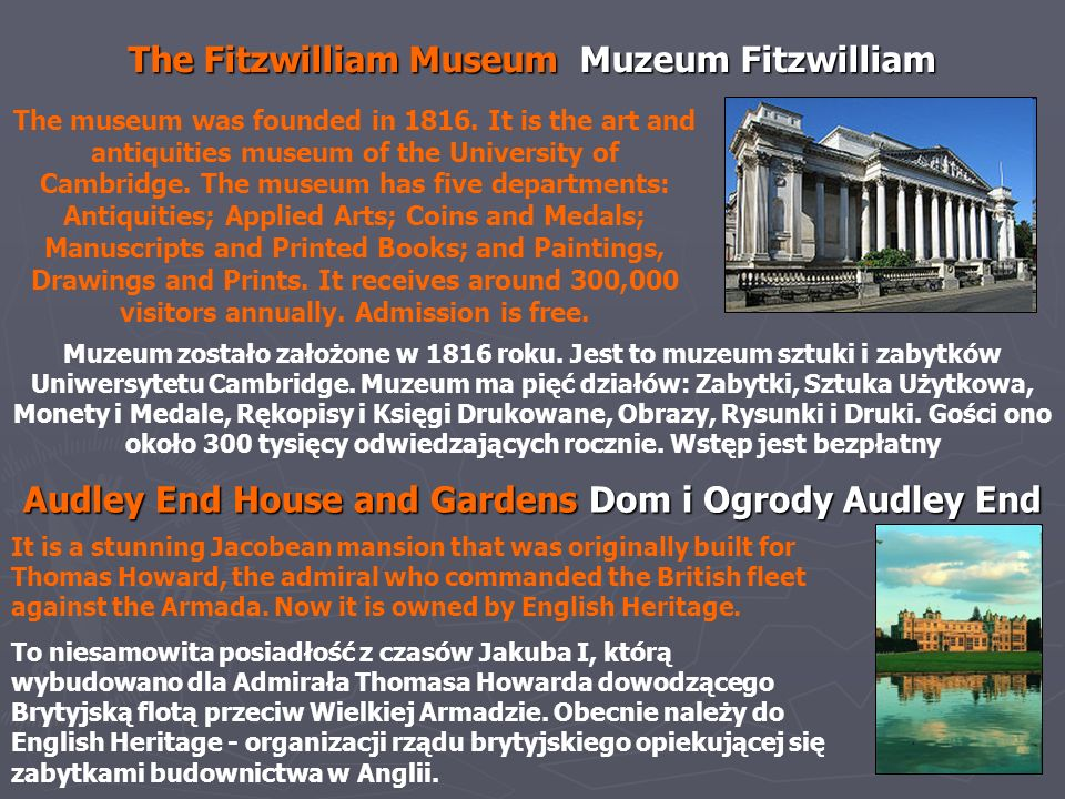 The Fitzwilliam Museum Muzeum Fitzwilliam The museum was founded in 1816. It is the art and antiquities museum of the University of Cambridge. The mus