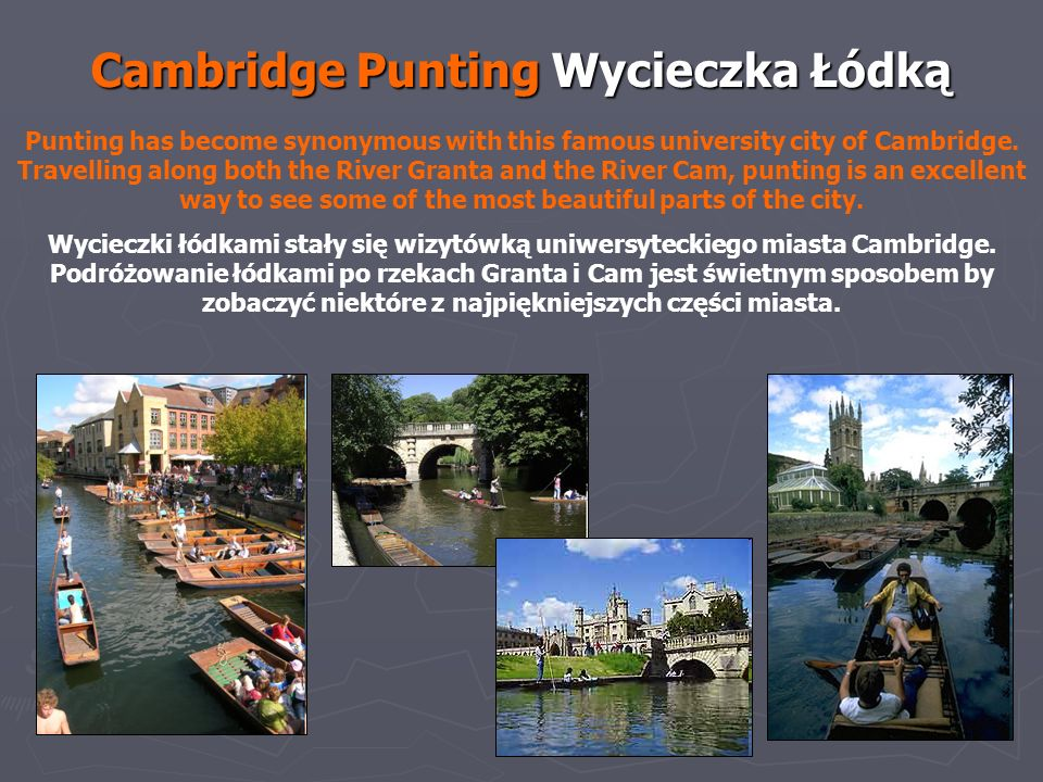 Cambridge Punting Wycieczka Łódką Punting has become synonymous with this famous university city of Cambridge. Travelling along both the River Granta