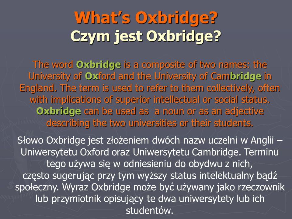 Whats Oxbridge? Czym jest Oxbridge? The word Oxbridge is a composite of two names: the University of Oxford and the University of Cambridge in England