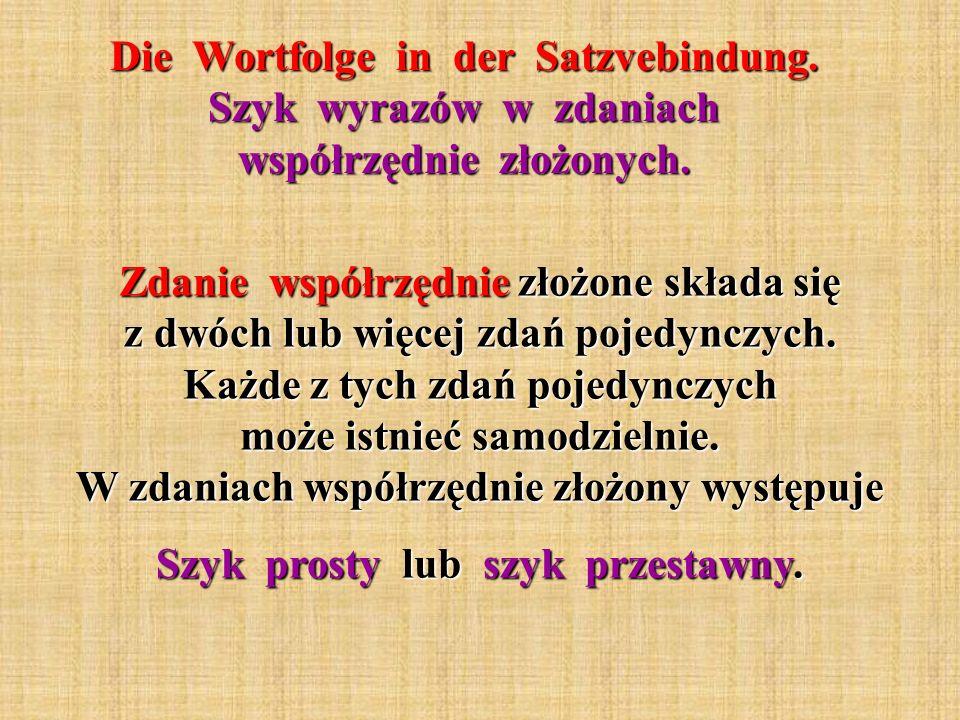 Die Wortfolge in der Satzvebindung. Szyk wyrazów w zdaniach współrzędnie złożonych. Zdanie współrzędnie złożone składa się z dwóch lub więcej zdań poj