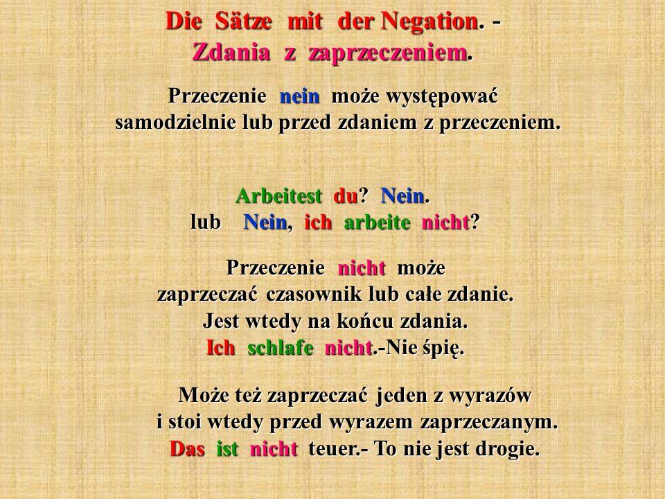 Die Sätze mit der Negation. - Zdania z zaprzeczeniem. Przeczenie nein może występować samodzielnie lub przed zdaniem z przeczeniem. Arbeitest du? Nein