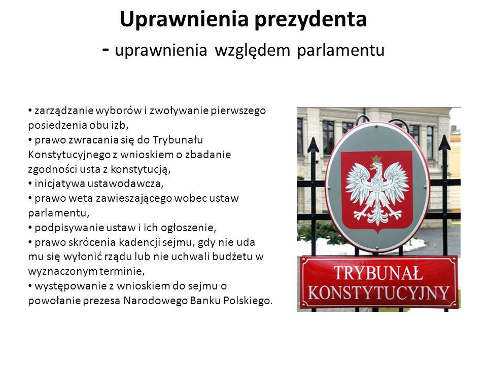 Uprawnienia prezydenta - uprawnienia względem parlamentu zarządzanie wyborów i zwoływanie pierwszego posiedzenia obu izb, prawo zwracania się do Trybu