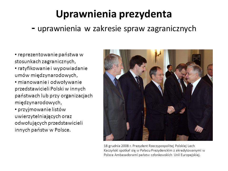 Uprawnienia prezydenta - uprawnienia w zakresie spraw zagranicznych reprezentowanie państwa w stosunkach zagranicznych, ratyfikowanie i wypowiadanie u