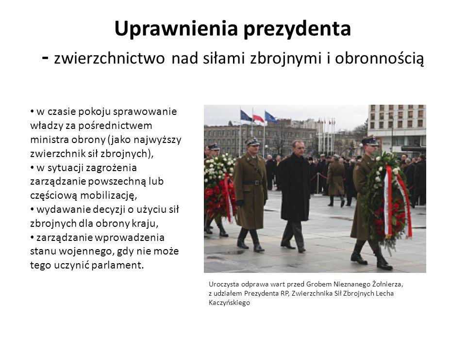 Uprawnienia prezydenta - zwierzchnictwo nad siłami zbrojnymi i obronnością w czasie pokoju sprawowanie władzy za pośrednictwem ministra obrony (jako n