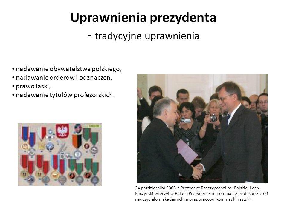 Uprawnienia prezydenta - tradycyjne uprawnienia nadawanie obywatelstwa polskiego, nadawanie orderów i odznaczeń, prawo łaski, nadawanie tytułów profes
