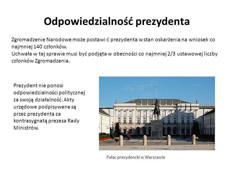 Odpowiedzialność prezydenta Zgromadzenie Narodowe może postawi ć prezydenta w stan oskarżenia na wniosek co najmniej 140 członków. Uchwała w tej spraw