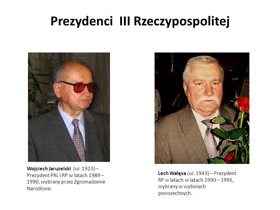 Prezydenci III Rzeczypospolitej Wojciech Jaruzelski (ur. 1923) – Prezydent PRL i RP w latach 1989 – 1990, wybrany przez Zgromadzenie Narodowe. Lech Wa