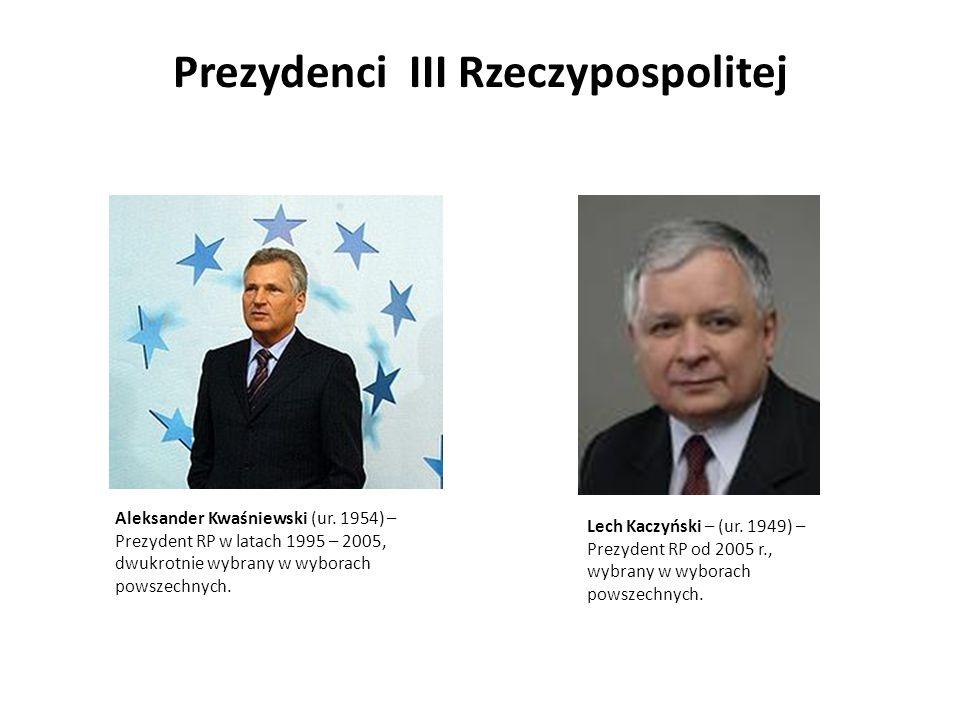 Prezydenci III Rzeczypospolitej Lech Kaczyński – (ur. 1949) – Prezydent RP od 2005 r., wybrany w wyborach powszechnych. Aleksander Kwaśniewski (ur. 19