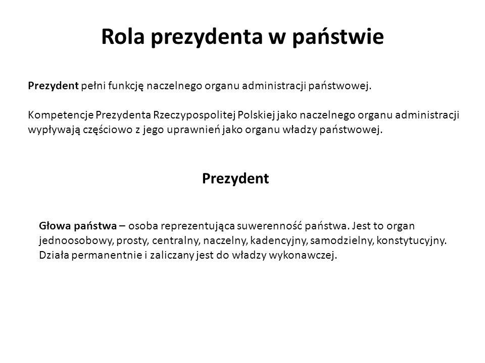 Rola prezydenta w państwie Prezydent pełni funkcję naczelnego organu administracji państwowej. Kompetencje Prezydenta Rzeczypospolitej Polskiej jako n