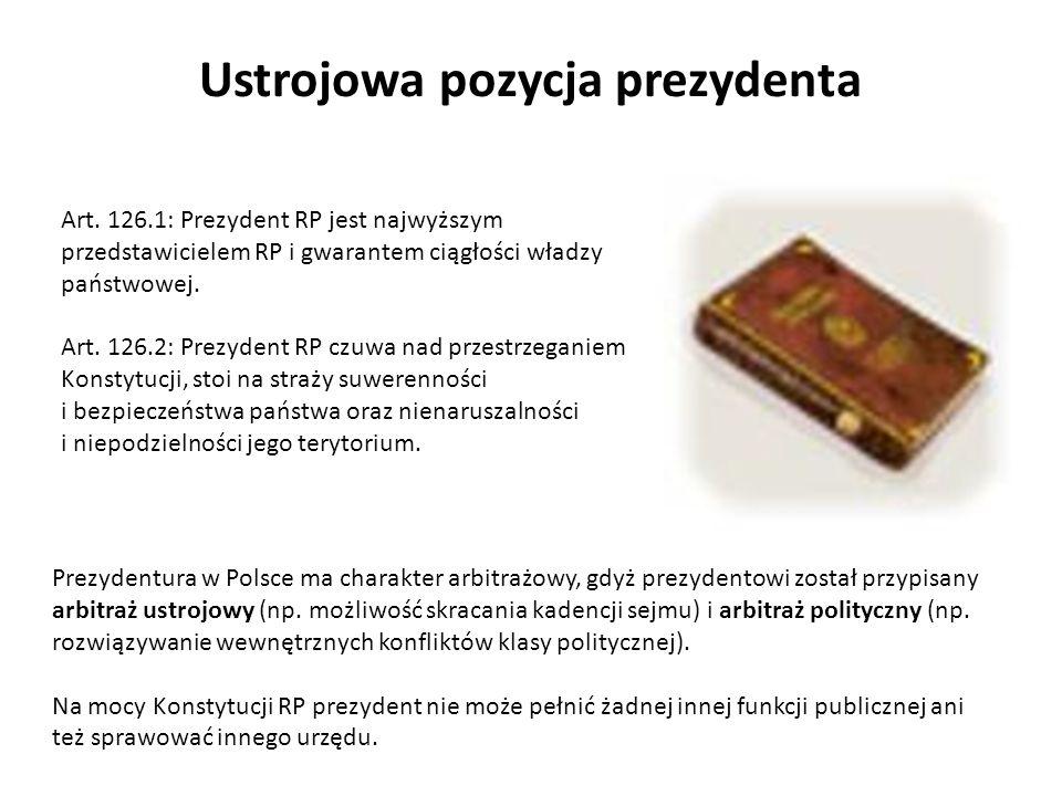 Ustrojowa pozycja prezydenta Art. 126.1: Prezydent RP jest najwyższym przedstawicielem RP i gwarantem ciągłości władzy państwowej. Art. 126.2: Prezyde