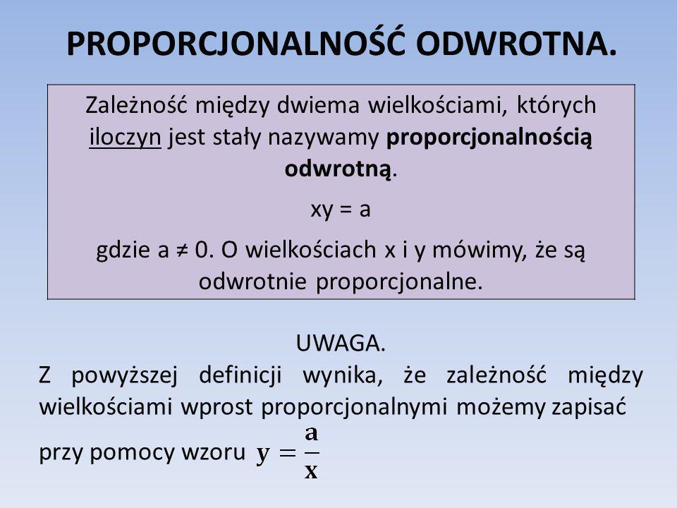 PROPORCJONALNOŚĆ ODWROTNA. Zależność między dwiema wielkościami, których iloczyn jest stały nazywamy proporcjonalnością odwrotną. xy = a gdzie a 0. O