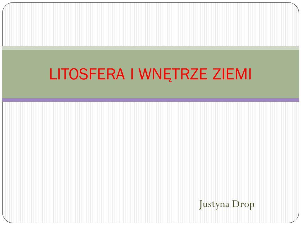 Justyna Drop LITOSFERA I WNĘTRZE ZIEMI
