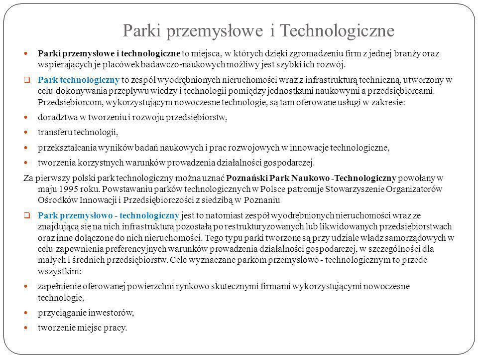 Parki przemysłowe i Technologiczne Parki przemysłowe i technologiczne to miejsca, w których dzięki zgromadzeniu firm z jednej branży oraz wspierającyc